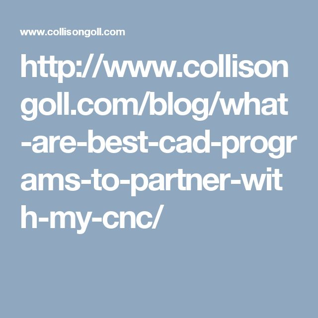 http://www.collisongoll.com/blog/what-are-best-cad-programs-to-partner-with-my-cnc/