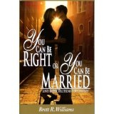 You Can Be Right or You Can Be Married: Love-Based Solutions for Couples (Paperback)By Brett R. Williams