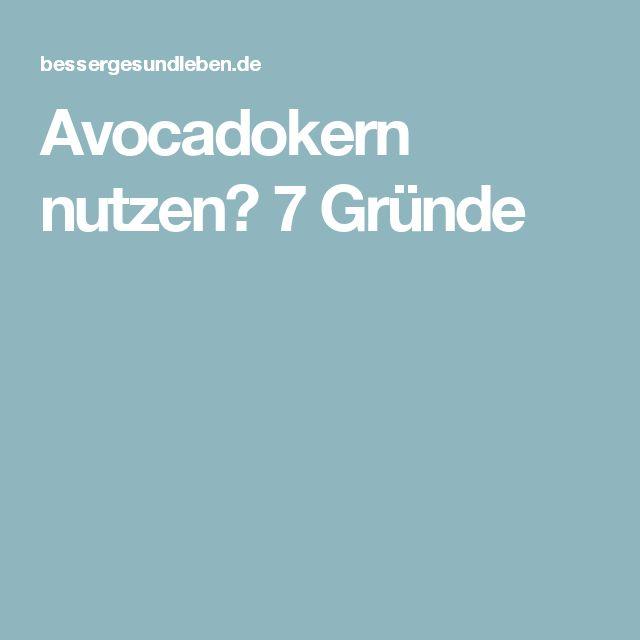 Avocadokern nutzen? 7 Gründe