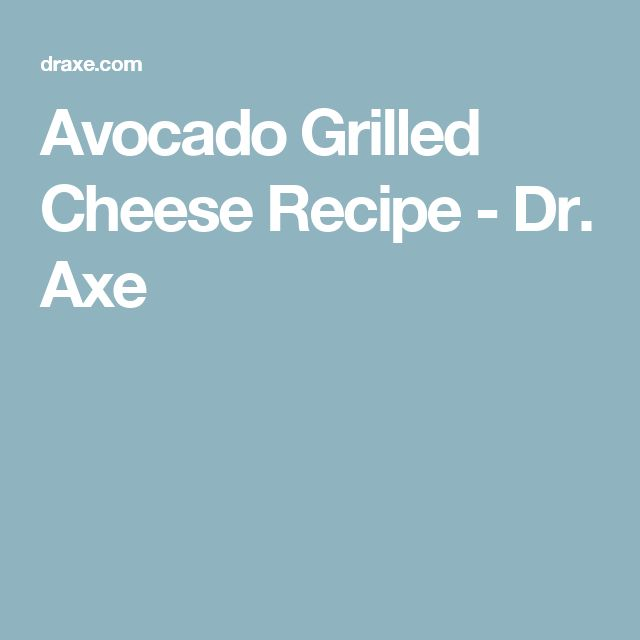 Avocado Grilled Cheese Recipe - Dr. Axe