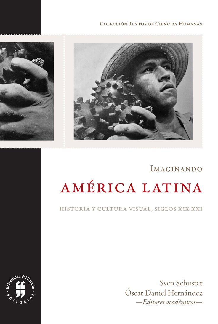 Imaginando América Latina. Historia y cultura visual, siglos XIX al XXI