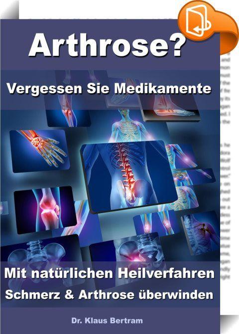 Arthrose? – Vergessen Sie Medikamente – Mit natürlichen Heilverfahren Schmerz & Arthrose überwinden    :  Die Arthrose ist in Europa die häufigste Erkrankung des Bewegungsapparates. Im Alter von 35 Jahren ist nahezu jeder 2. Mensch betroffen, im Alter von 60 Jahren leidet fast jeder unter Arthrose. Nahezu jedes Gelenk kann betroffen sein, am häufigsten sind Gelenke in folgender Reihenfolge befallen: Knie > Hüfte > Hand > Schulter > Fuß > Ellenbogen > Finger. Sind mehrere Gelenke erkran...