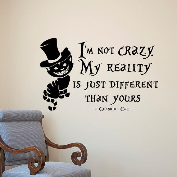 Alice In Wonderland Wall Decal Cheshire Cat Quote Im Not Crazy My Reality Is Just Different Than Yours Nursery Kids Bedroom Wall Decor  Approximate