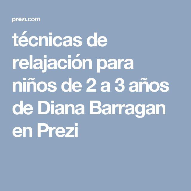 técnicas de relajación para niños de 2 a 3 años de Diana Barragan en Prezi