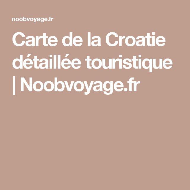 Carte de la Croatie détaillée touristique   Noobvoyage.fr