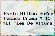 http://tecnoautos.com/wp-content/uploads/imagenes/tendencias/thumbs/paris-hilton-sufre-pesada-broma-a-15-mil-pies-de-altura.jpg Paris Hilton. Paris Hilton sufre pesada broma a 15 mil pies de altura, Enlaces, Imágenes, Videos y Tweets - http://tecnoautos.com/actualidad/paris-hilton-paris-hilton-sufre-pesada-broma-a-15-mil-pies-de-altura/