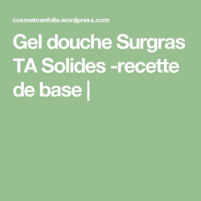 Gel douche Surgras TA Solides -recette de base |