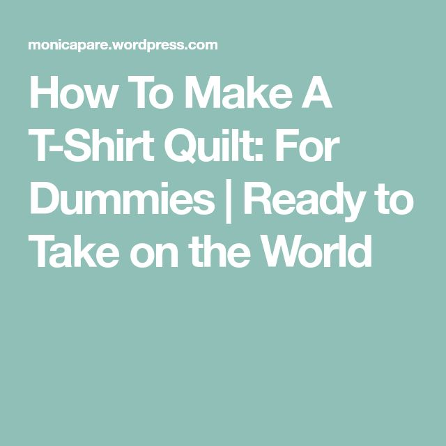 How To Make A T-Shirt Quilt: For Dummies | Ready to Take on the World