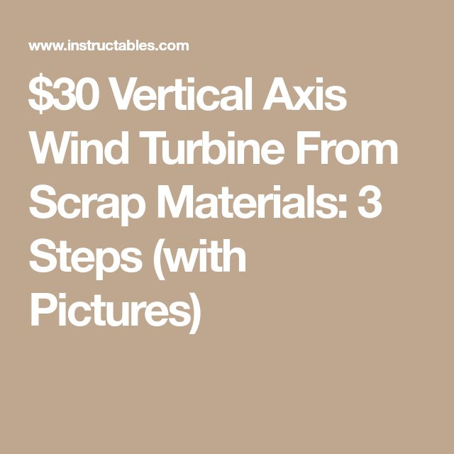 $30 Vertical Axis Wind Turbine From Scrap Materials: 3 Steps (with Pictures)
