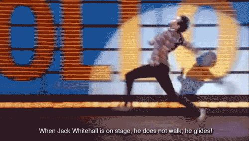 When Jack Whitehall is on stage, he doesn't walk he glides!