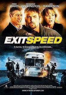 Exit speed - 2008 action film by Sabbatical Pictures. The film was directed by Scott Ziehl, and stars Desmond Harrington, Julie Mond, Lea Thompson, Alice Greczyn, David Rees Snell and Fred Ward. This 90 minute action film was shown in Cannes in 2008.