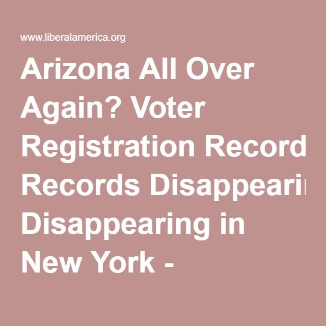 Arizona All Over Again? Voter Registration Records Disappearing in New York - www.liberalamerica.org