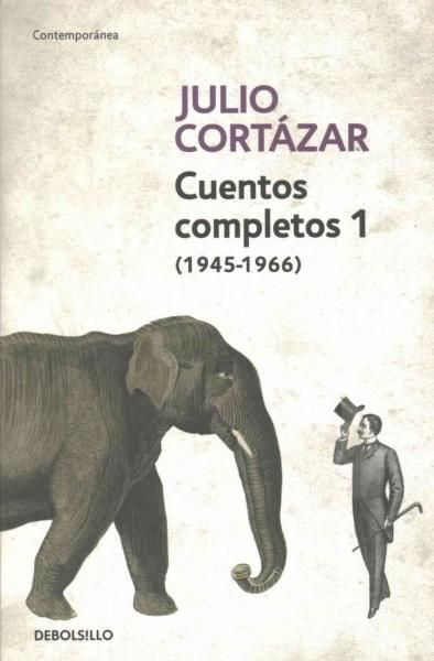 Julio Cortazar Cuentos Completos 1 1945-1966 / Complete Short Stories of Julio Cortazar 1 1945-1966