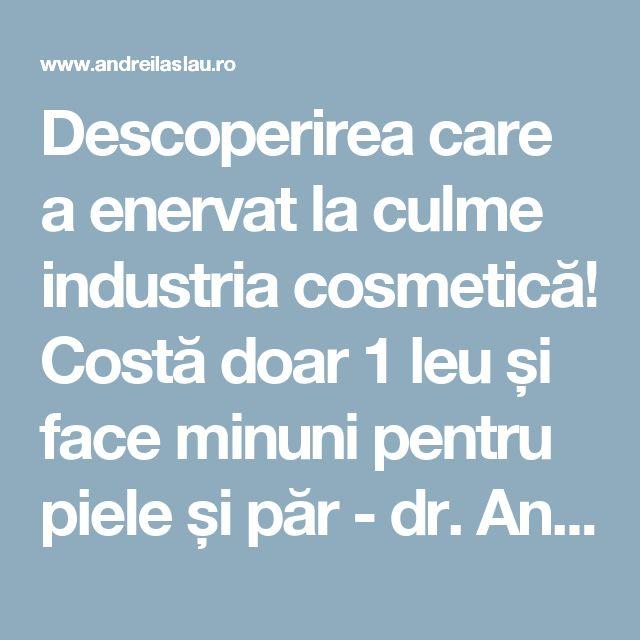 Descoperirea care a enervat la culme industria cosmetică! Costă doar 1 leu și face minuni pentru piele și păr - dr. Andrei Laslău