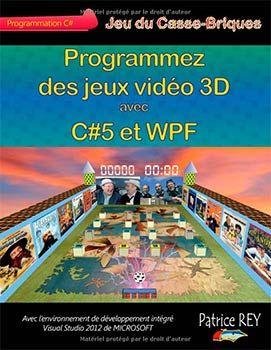 Programmez des jeux vidéo 3D avec C#5 et WPF (livre) - Ce livre s'adresse au développeur et au programmeur, débutant et confirmé, qui souhaite découvrir et approfondir la modélisation 3D au travers de la réalisation d'un jeu de Casse-Briques dans un ...