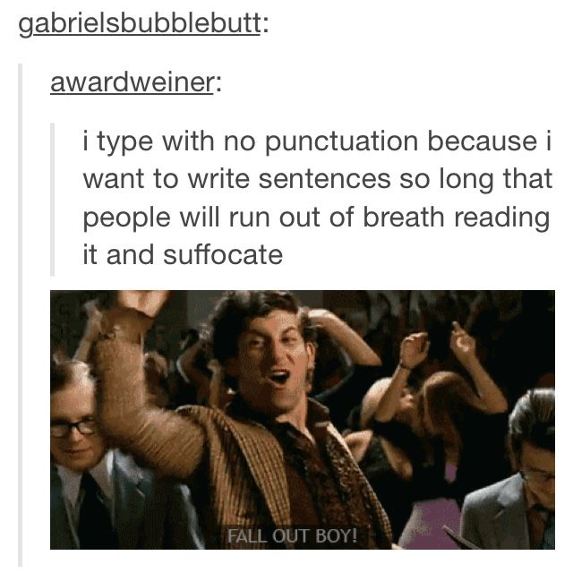 I type with no punctuation because I want to write sentences so long that people will run out of breath reading it and suffocate- By Fall Out Boy or typ wth n pncttion bcse wnt t wrt sntnces s lng tht ppl will run t f brth rding t nd sffct   You know, in case you need to shorten the title