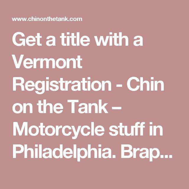 Get A Title With Vermont Registration Chin On The Tank Motorcycle Stuff In Philadelphia Brappp Cafe Racers Sidecar Bike