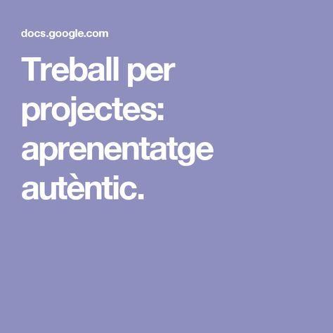 Treball per projectes: aprenentatge autèntic.