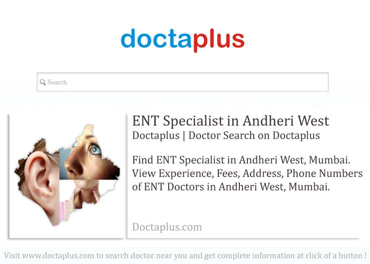 Otolaryngologists are physician trained in the medical and surgical management and treatment of patients with diseases and disorders of the ear, nose, throat (ENT), and related structures of the head and neck. Click below to find best ENT Specialists in Andheri West, Mumbai. Get phone numbers, address, photos and more information for best ENT Doctors in Andheri West on Doctaplus.com
