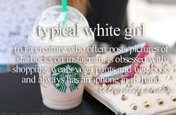 I'm actually the worst white girl ever. I have not had anything of my own from Starbucks, only drinking from my friends' cups, I don't have an instagram, I don't own the Ugg brand of boots, I have one pair of yoga-ish sweatpants for sports, and I don't have an iPhone. What is this??!! LOL But I do know girls EXACLTY like this