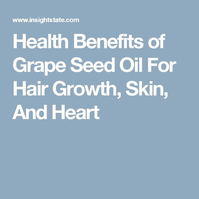 Health Benefits of Grape Seed Oil For Hair Growth, Skin, And Heart