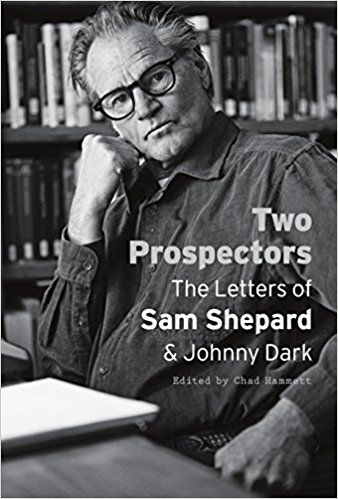 Two Prospectors: The Letters of Sam Shepard and Johnny Dark (Southwestern Writers Collection Series, Wittliff Collections): Sam Shepard, Johnny Dark, Chad Hammett: 9780292761964: Amazon.com: Books