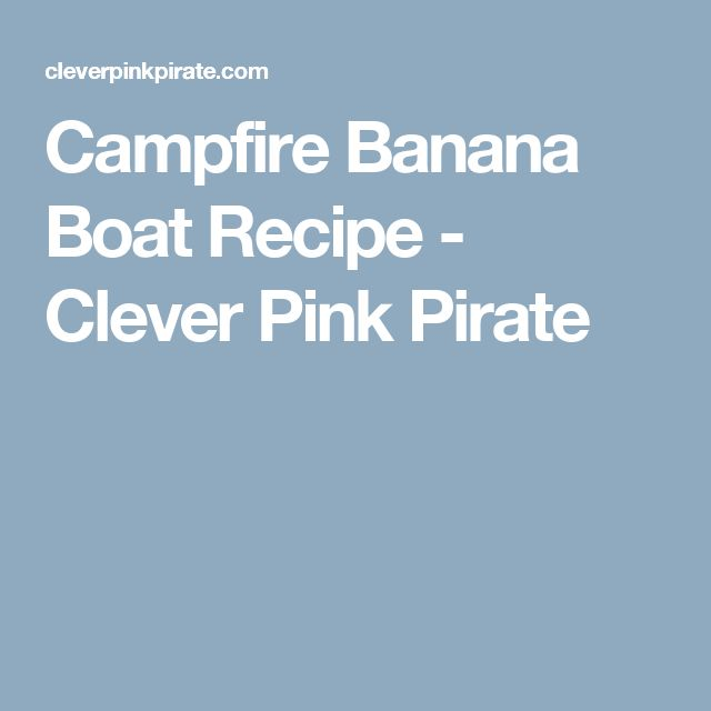 Campfire Banana Boat Recipe - Clever Pink Pirate