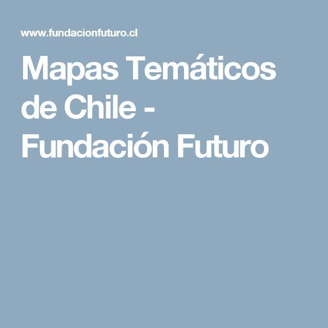 Mapas Temáticos de Chile - Fundación Futuro
