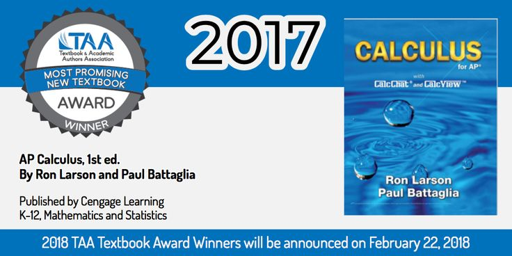 AP Calculus, 1st ed. by Ron Larson and Paul Battaglia - a 2017 TAA Most Promising New Textbook Award winner! Learn more about the Most Promising New Textbook Award at http://www.taaonline.net/promising-new-textbook-award?utm_content=buffere4692&utm_medium=social&utm_source=pinterest.com&utm_campaign=buffer.