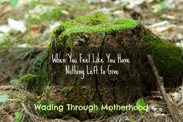 When you Feel Like You Have Nothing Left to Give #parenting #encouragement
