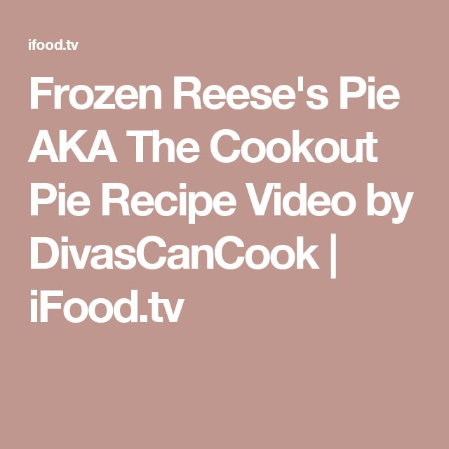 Frozen Reese's Pie AKA The Cookout Pie Recipe Video by DivasCanCook | iFood.tv
