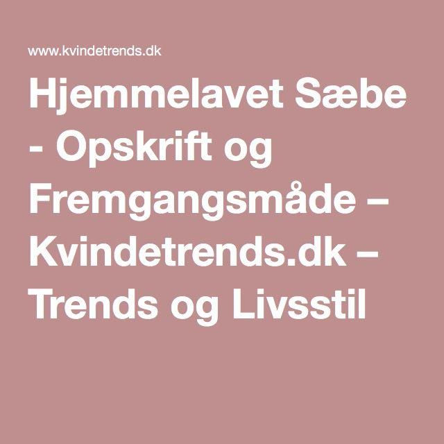 Hjemmelavet Sæbe - Opskrift og Fremgangsmåde – Kvindetrends.dk – Trends og…