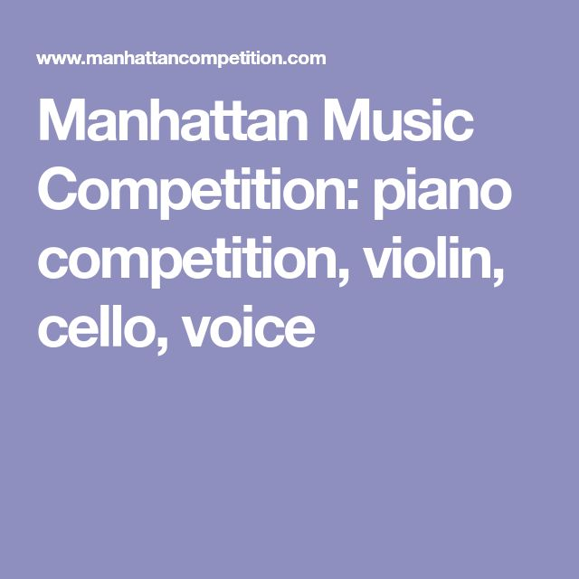 Manhattan Music Competition: piano competition, violin, cello, voice