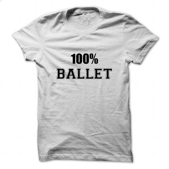 100% BALLET - #teas #hoodie jacket. MORE INFO => https://www.sunfrog.com/Names/100-BALLET-105752697-Guys.html?60505