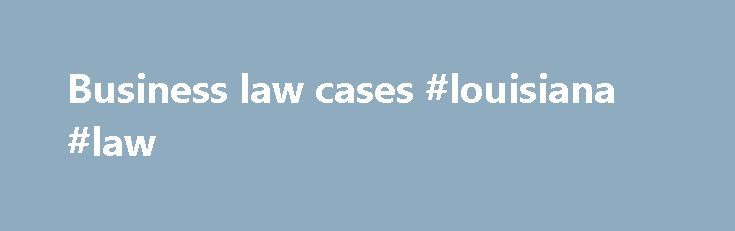 Business law cases #louisiana #law http://laws.nef2.com/2017/05/15/business-law-cases-louisiana-law/  #business law cases # U.S. Case Law In the United States, courts exist on both the federal and state levels. The United States Supreme Court is the highest court in the United States. Lower courts on the federal level include the U.S. Courts of Appeals, U.S. District Courts, the U.S. Court of Claims, and the U.S. Court of International Trade and U.S. Bankruptcy Courts. Federal courts hear…