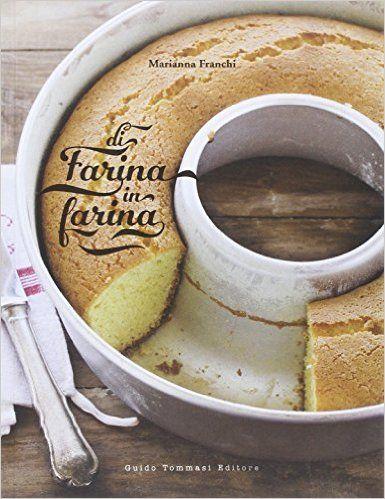 Di farina in farina - Marianna Franchi -Le alternative alla classica farina 00 sono tante e molto salutari, ma soprattutto vi faranno scoprire (o riscoprire) un'intera gamma di sapori, alcuni magari dimenticati, ma che meritano assolutamente di uscire dall'oblio. Amaranto, avena, farro, kamut, grano saraceno... Impiegate nei dolci, nel pane, nella pasta, nelle basi delle torte salate, per fare gli gnocchi o addensare una crema di verdure, possono fare la rivoluzione nella vostra cucina