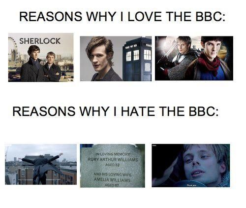 BBC: Broke my heart and ruined my life. ESPECIALLY with the Merlin ending. I know that the Doctor will always love again, and that Sherlock would come back (I read the books) but I also knew Arthur was dead, forever, at the end of Merlin and OH GOD THE LAST TWO EPISODES WERE JUST SOBBING AND HYSTERICAL LAUGHTER. NOT COOL BBC NOT FUCKING COOL. GRR.