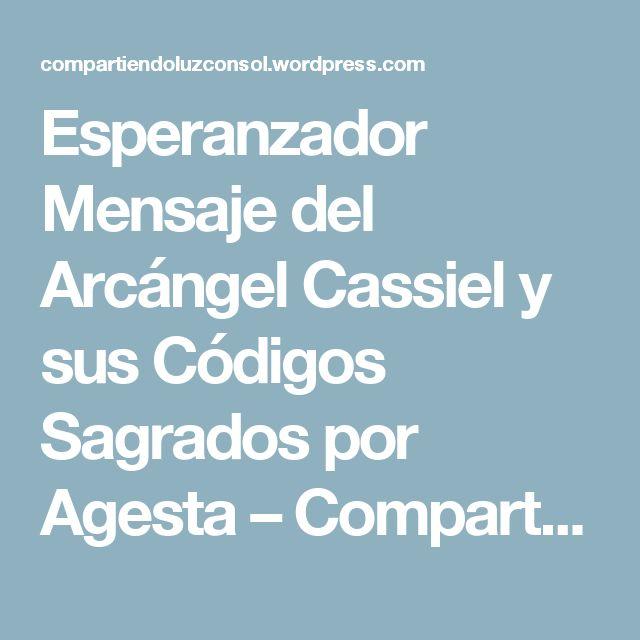 Esperanzador Mensaje del Arcángel Cassiel y sus Códigos Sagrados por Agesta – Compartiendo Luz con Sol