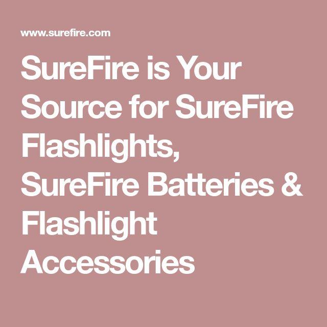 SureFire is Your Source for SureFire Flashlights, SureFire Batteries & Flashlight Accessories