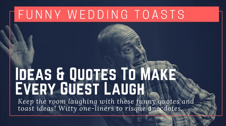 Funny Wedding Toasts Ideas & Quotes To Make Every Guest Laugh Are you getting ready to give the best man or maid of honor speech at your best friend's wedding reception? Bravo to you! Humor is frequently a fabulous addition to any toast, and we'd go as far as saying that funny wedding toasts, when done right, can put everybody in a great mood.