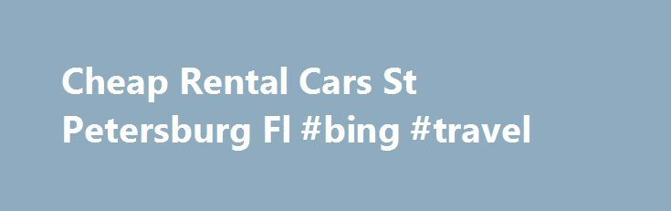 Cheap Rental Cars St Petersburg Fl #bing #travel http://travel.remmont.com/cheap-rental-cars-st-petersburg-fl-bing-travel/  #cheap flights and car rental # Best Car Rental Reference For You AdvertisementThe post Cheap Rental Cars St Petersburg Fl #bing #travel appeared first on Travel.