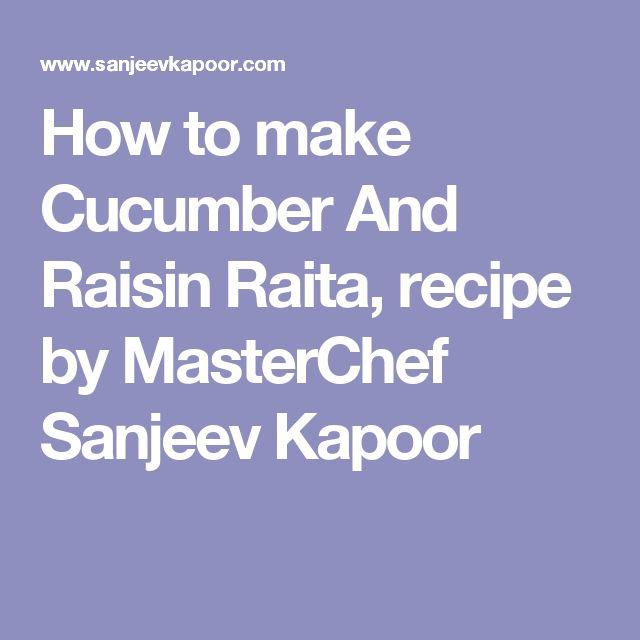 How to make Cucumber And Raisin Raita, recipe by MasterChef Sanjeev Kapoor
