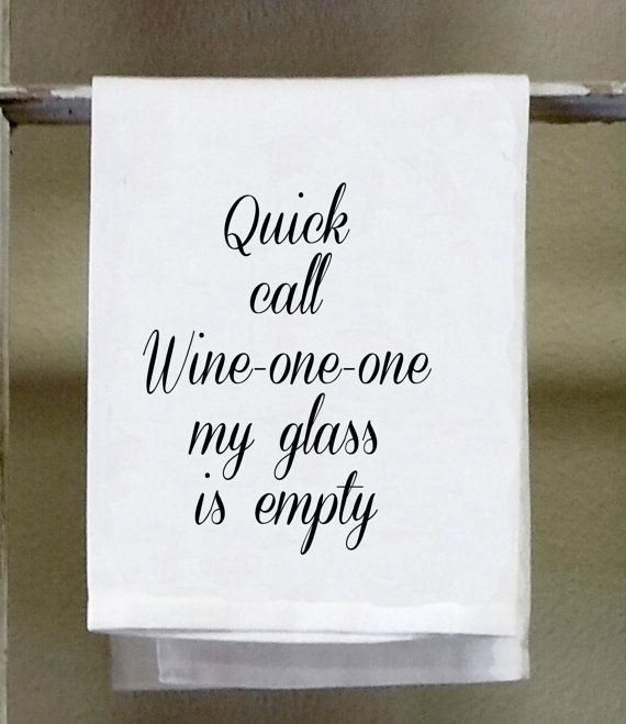 Wine Kitchen Towel,Dish Towel, white decorative Quick call wine one one my glass is empty funny wine sayings * White Cotton Polyester Blend * Vintage look design * Great gift for bridal showers, Housewarming, Christmas,Birthdays, Couples Shower, Bar Shower * Can be washed and ironed, the design is heat set into the fibers of the towel * THIS IS NOT A TRANSFER * 20x20 Ask about custom orders
