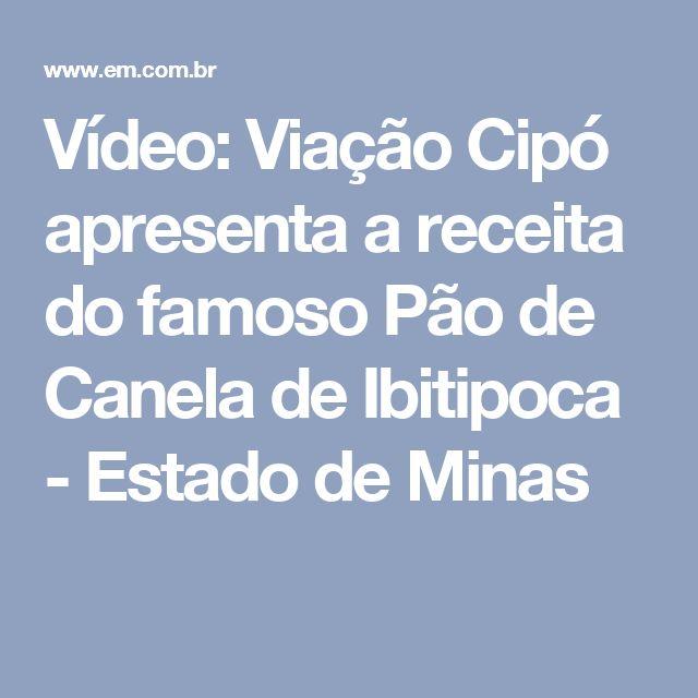 Vídeo: Viação Cipó apresenta a receita do famoso Pão de Canela de Ibitipoca - Estado de Minas