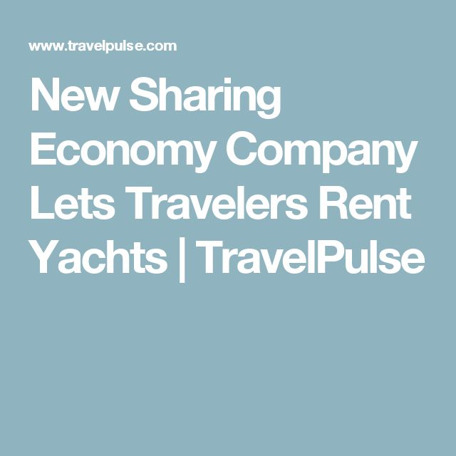 New Sharing Economy Company Lets Travelers Rent Yachts   TravelPulse