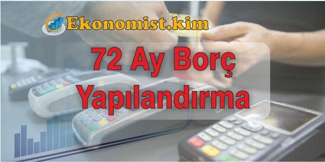 72 Ay Kredi Kartı ve Tüketici Kredileri Yapılandırma Kapsamı İhtiyaç kredileri ve tüketici kredileri ile ilgili olarak bir defaya mahsus yapılacak olan 72 ay kredi borcu yapılandırmasına
