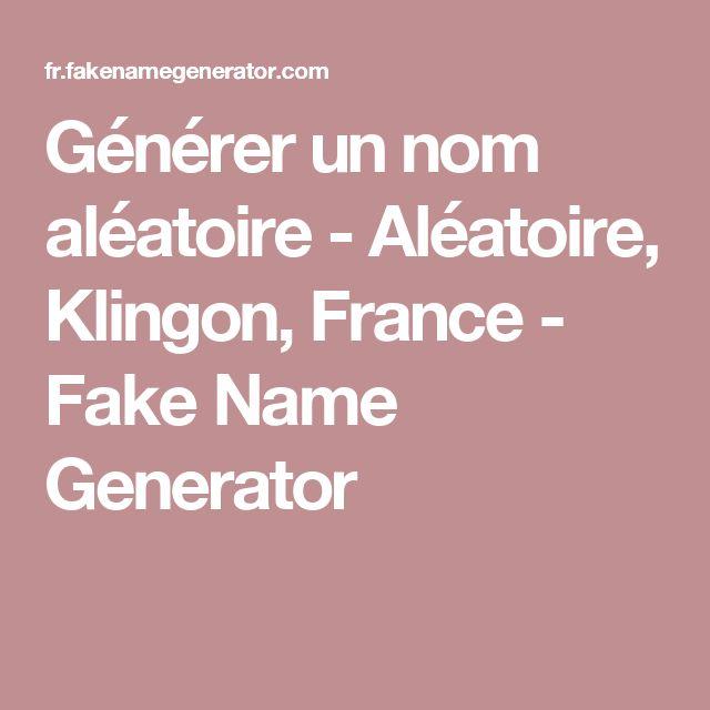 Générer un nom aléatoire - Aléatoire, Klingon, France - Fake Name Generator
