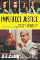 Imperfect Justice: Prosecuting Casey Anthony by Jeff Ashton  ***** 	Jeff Ashton more than makes up for where Keith Ablow failed. This is the story of the prosecution, not Ablow's psychiatric portrayal but you get it all in this book. Ashton writes extremely well, lays out the facts and his inclinations clearly and is not self promoting in any way. Casey Anthony is impossible to empathize with. Still I tried to find some sad explanation of her lack of remorse or grief and it is not there.