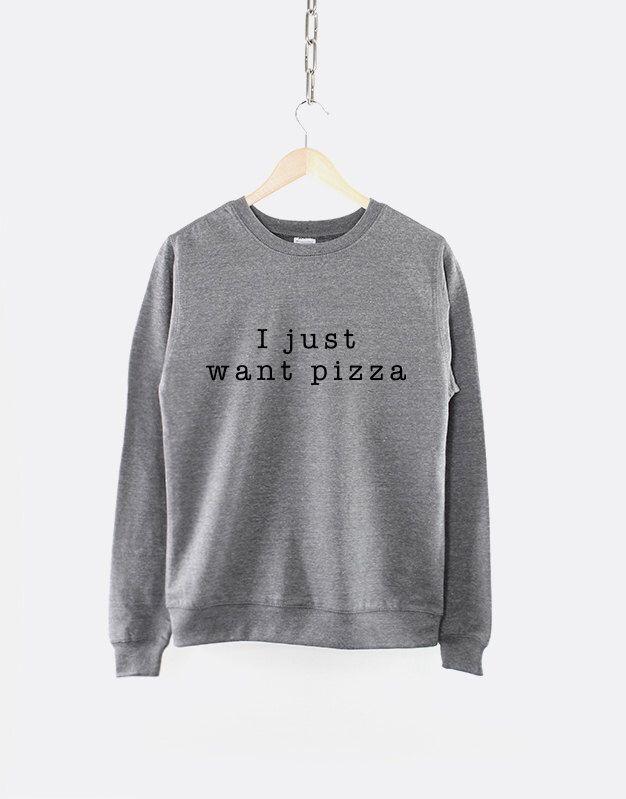 I Just Want Pizza Girls Crew Neck Sweatshirt Jumper Pizza Shirt Pizza Sweat Shirt Crewneck Pizza by ResilienceStreetwear on Etsy https://www.etsy.com/listing/204201884/i-just-want-pizza-girls-crew-neck