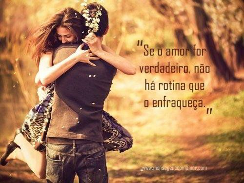 Se o amor for verdadeiro, não há rotina que o enfraqueça.
